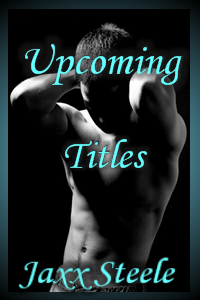 Upcoming Titles by Jaxx Steele